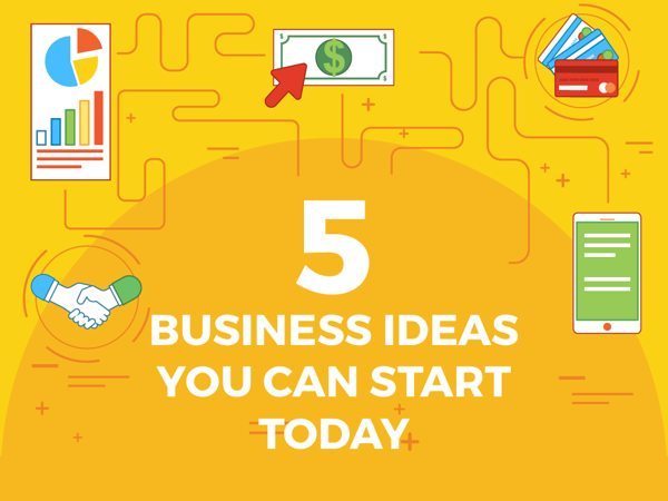 5 Business Ideas You Can Start Today 1
