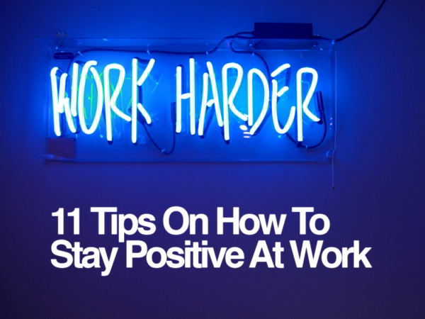 11 Tips on How to Stay Positive At Work 1
